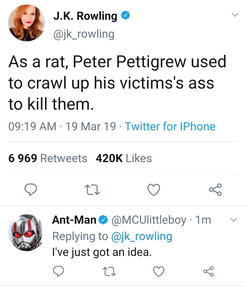 "JK Rowling tweet that reads, ""As a rat, Peter Pettigrew used to crawl up his victim's ass to kill them;"" Ant-Man replies, ""I've just got an idea"""