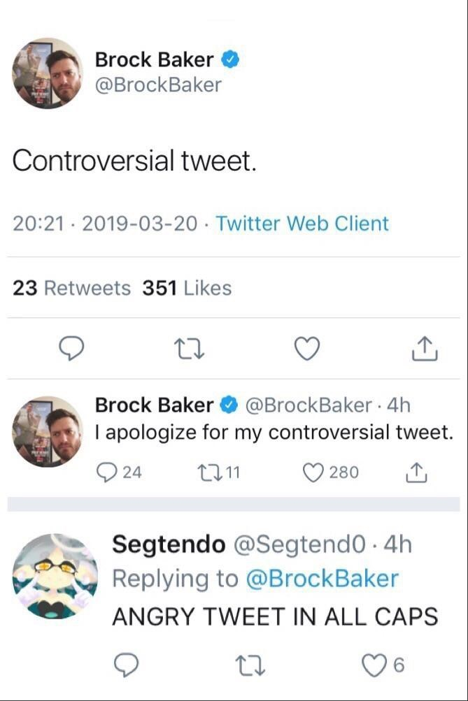 "Tweet that reads, ""Controversial tweet;"" same guy replies, ""I apologize for my controversial tweet;"" someone else comments, ""ANGRY TWEET IN ALL CAPS"""