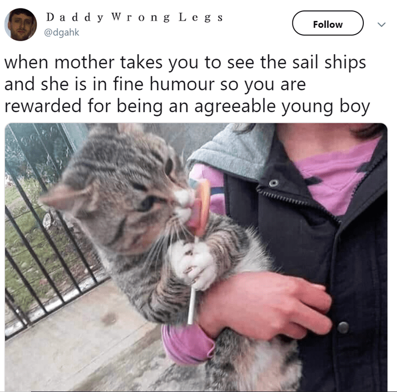 Cat - D a d d y W r ong Le g s Follow @dgahk when mother takes you to see the sail ships and she is in fine humour so you are rewarded for being an agreeable young boy