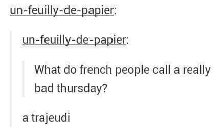 Text - un-feuilly-de-papier un-feuilly-de-papier What do french people call a really bad thursday? a trajeudi