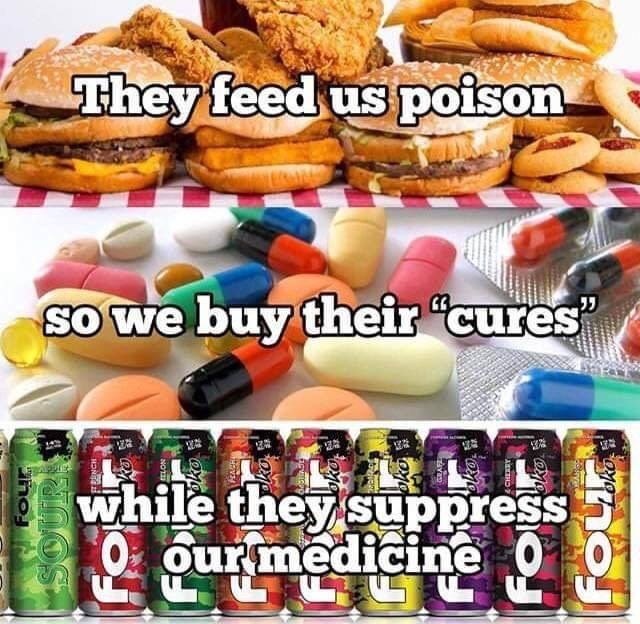 Junk food - They feed us poison Sowe buy their cures while they suppress our medicine no SOURLE HONIG Gko ko bko ako &ko i oko