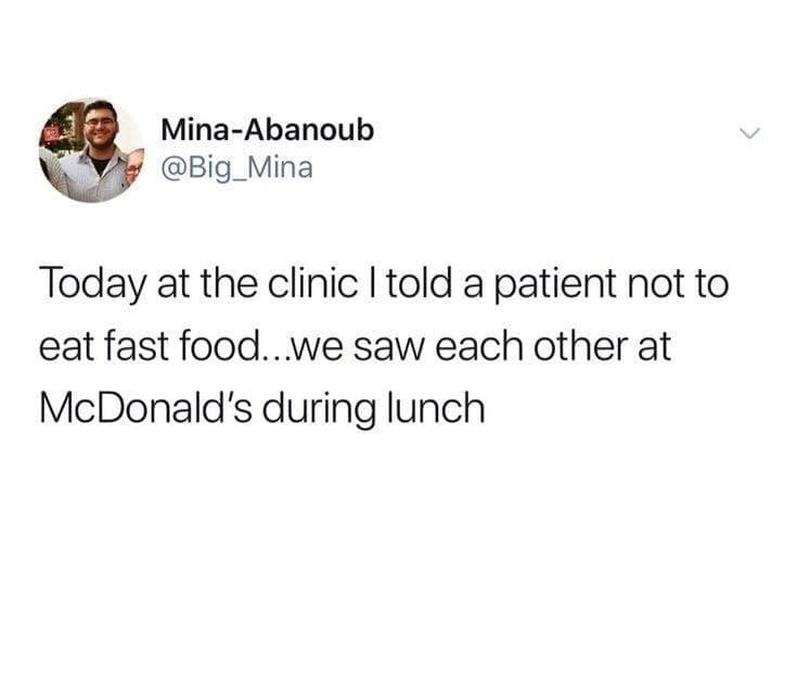"""Tweet that reads, """"Today at the clinic I told a patient not to eat fast food..we saw each other at McDonald's during lunch"""""""