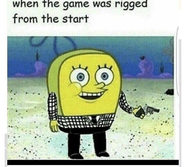 """fallout meme about """"the game was rigged from the start"""" line spoken by Spongebob"""