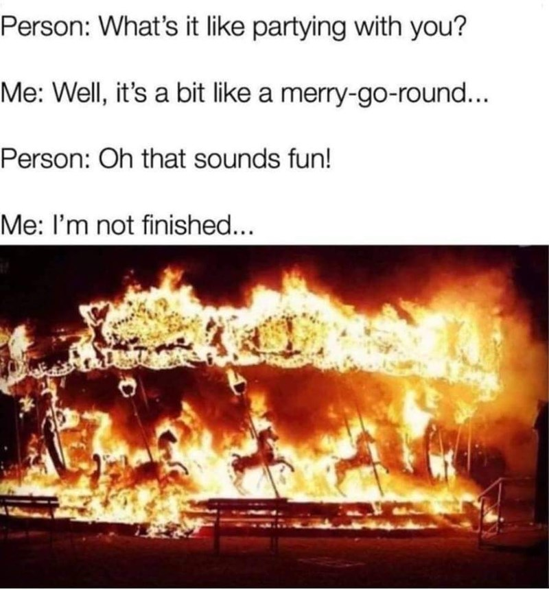 meme about partying like a merry go round on fire