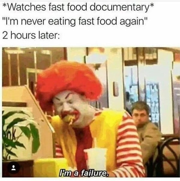 meme about watching disgusting fast food documentaries and continuing to eat fast food