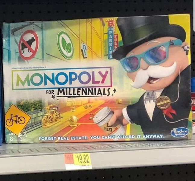 Text - Game MONOPOLY FOR MILLENNIALS OL PARTICIPATION AGES 8 FORGET REAL ESTATE. YOU CAN'T AFFORD IT ANYWAY. lasbro Guing HR19.82 A DLL