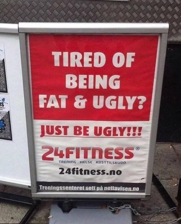 Advertising - TIRED OF BEING FAT & UGLY? JUST BE UGLY!!! 24FITNESS TRENING HELSE KOSTTILSKUDD 24fitness.no Treningssenteret sett på nettavisen.no