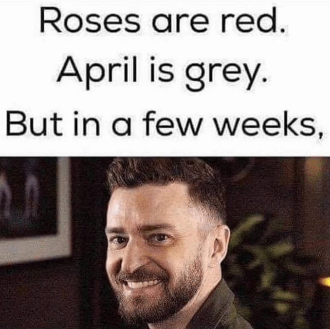 Justin Timberlake it's gonna be may.