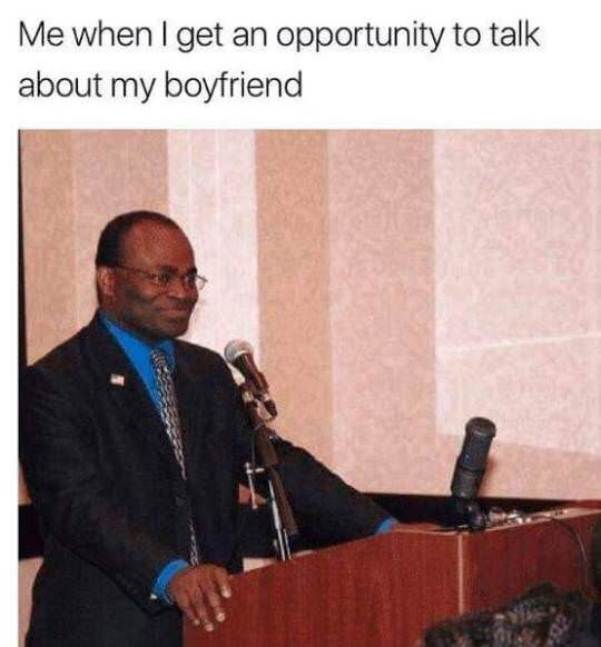 Public speaking - Me when I get an opportunity to talk about my boyfriend