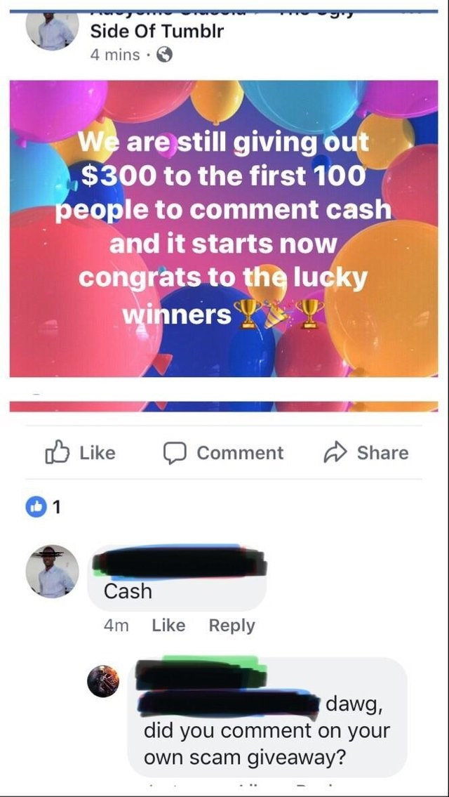 Text - Side Of Tumblr 4 mins We are still giving out $300 to the first 100 people to comment cash and it starts now congrats to the lucky SUP winners Like Share Comment 1 Cash Like Reply 4m dawg, did you comment on your Own scam giveaway?