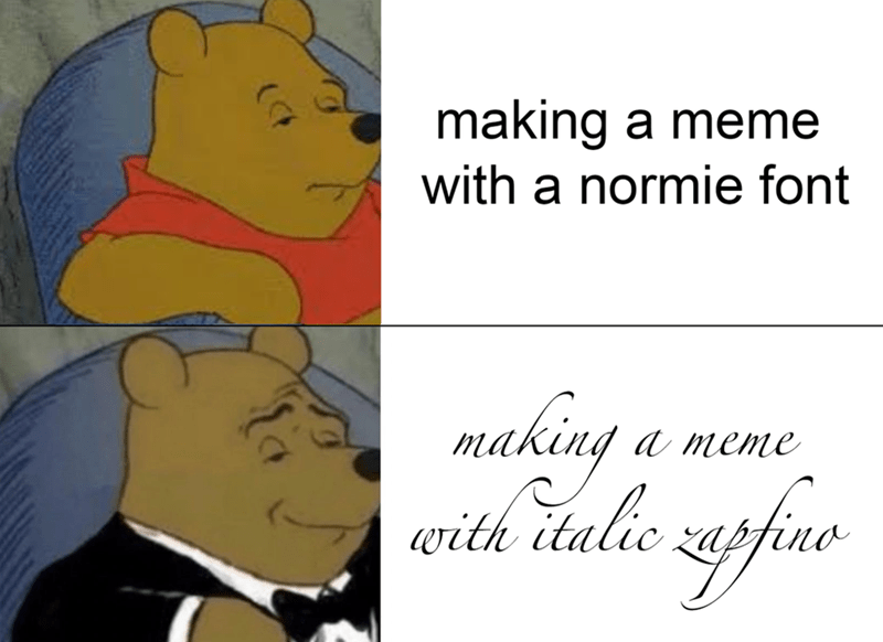 Cartoon - making a meme with a normie font a meme with italie zayfine