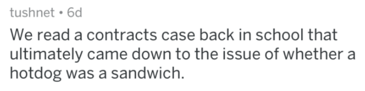 Text - tushnet 6d We read a contracts case back in school that ultimately came down to the issue of whether a hotdog was a sandwich