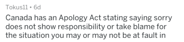 Text - Tokus11 6d Canada has an Apology Act stating saying sorry does not show responsibility or take blame for the situation you may or may not be at fault in
