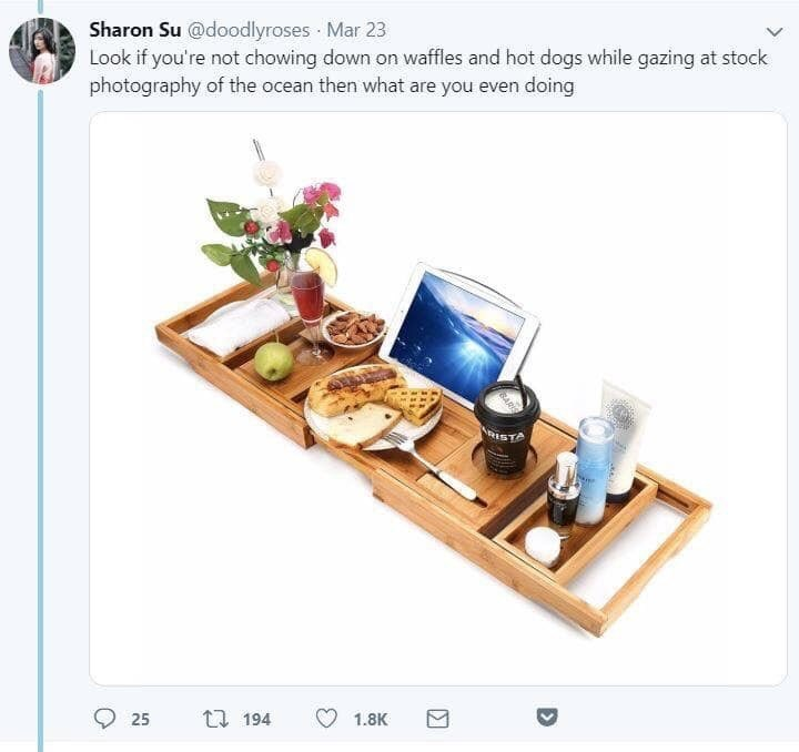 Product - Sharon Su @doodlyroses Mar 23 Look if you're not chowing down on waffles and hot dogs while gazing at stock photography of the ocean then what are you even doing RESTA 25 t 194 1.8K BARIS