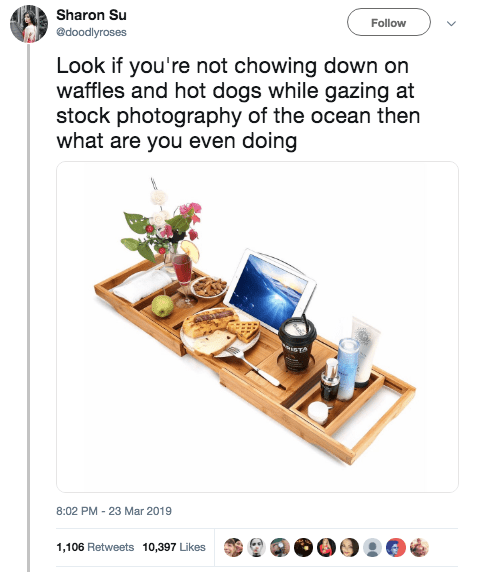 Furniture - Sharon Su Follow edoodlyroses Look if you're not chowing down on waffles and hot dogs while gazing at stock photography of the ocean then what are you even doing iSTA 8:02 PM 23 Mar 2019 1,106 Retweets 10,397 Likes