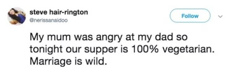 A tweet about someone's mom being angry at her dad, so their supper is 100% vegetarian.