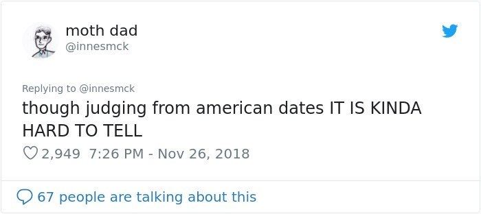 Text - moth dad @innesmck Replying to @innes mck though judging from american dates IT IS KINDA HARD TO TELL 2,949 7:26 PM - Nov 26, 2018 67 people are talking about this
