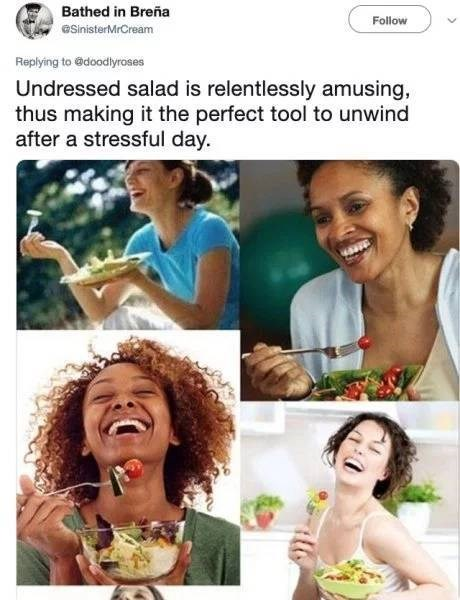 twitter post Undressed salad is relentlessly amusing, thus making it the perfect tool to unwind after a stressful day.