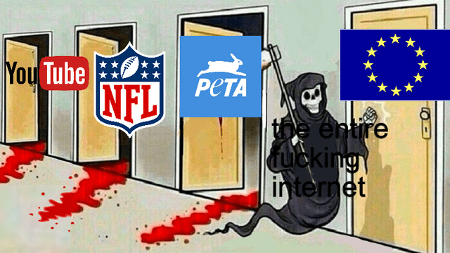 meme about the internet on its way to kill the EU after being done with Peta, the NFL and Youtube