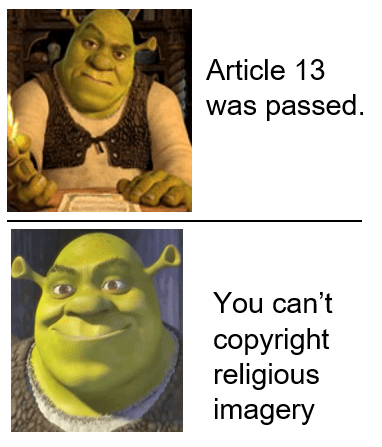 meme about continuing to use Shrek memes despite article 13 because he's a religious icon