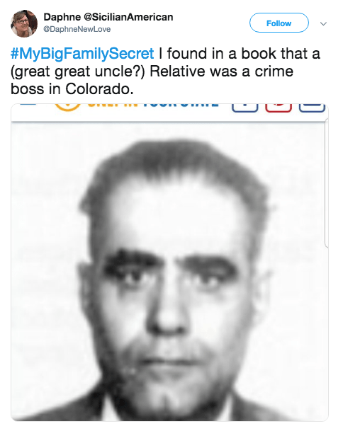 Face - Daphne @SicilianAmerican eDaphneNewLove Follow #MyBigFamilySecret I found in a book that a (great great uncle?) Relative was a crime boss in Colorado. - כ