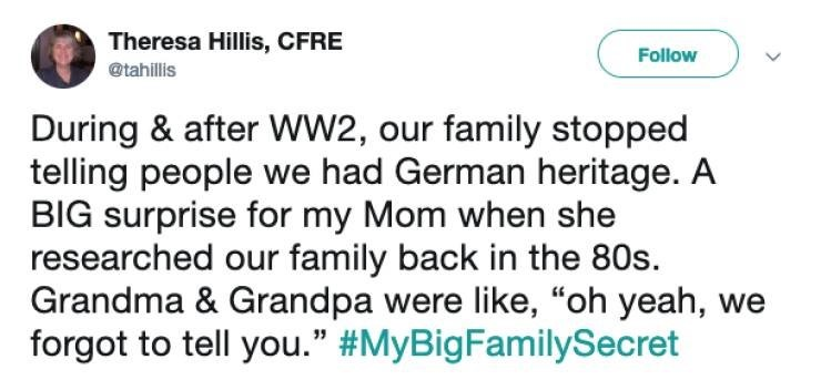 "Text - Theresa Hillis, CFRE Follow @tahillis During & after WW2, our family stopped telling people we had German heritage. A BIG surprise for my Mom when she researched our family back in the 80s Grandma & Grandpa were like, ""oh yeah, we forgot to tell you."" #MyBigFamilySecret"