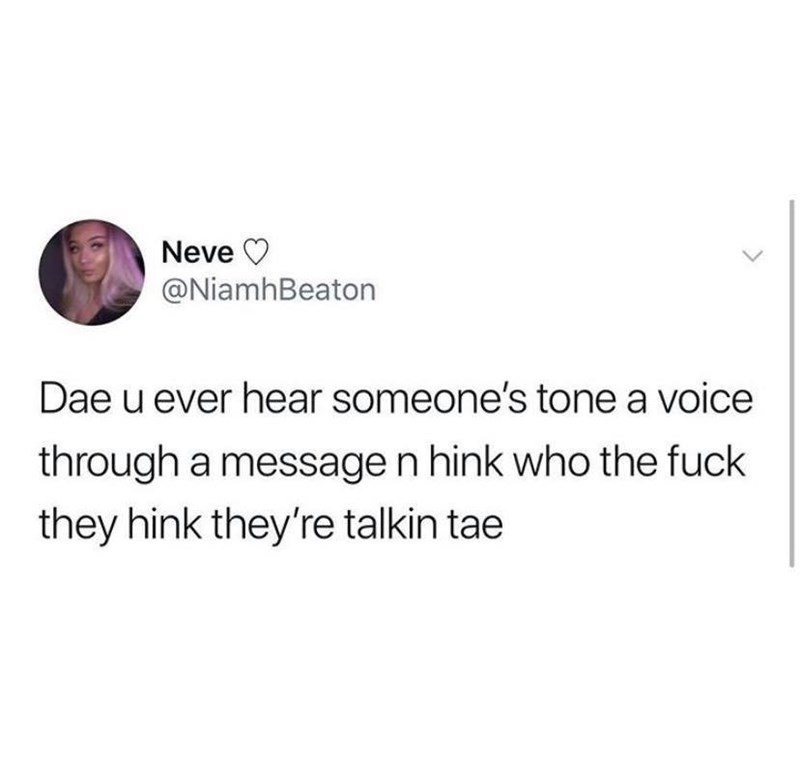 Text - Neve @NiamhBeaton Dae u ever hear someone's tone a voice through a message n hink who the fuck they hink they're talkin tae