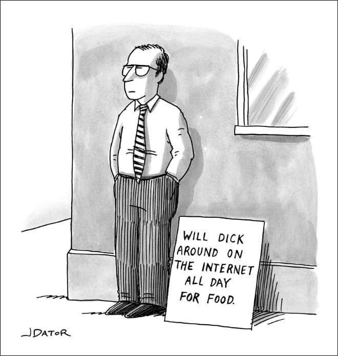 Cartoon - WILL DICK AROUND ON THE INTERNET ALL DAY FOR FOOD. JDATOR