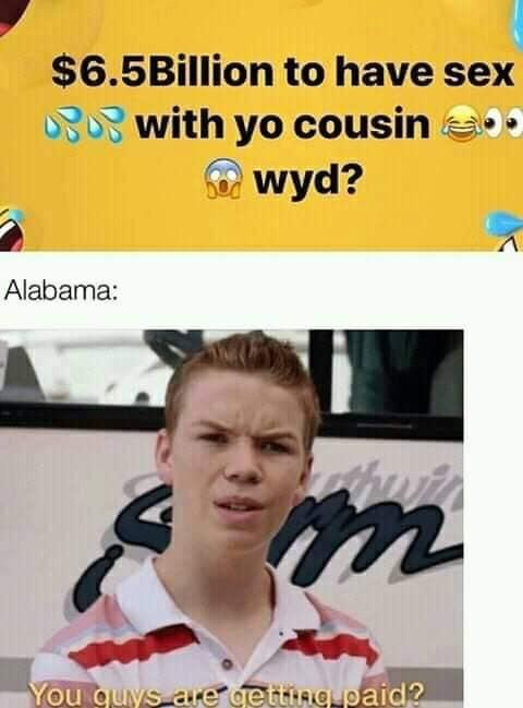 Text - $6.5Billion to have sex with yo cousin wyd? Alabama: You quys are getting paid?