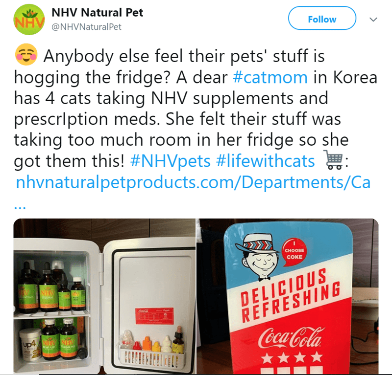 Product - NHV Natural Pet NHV@NHVNaturalPet Follow Anybody else feel their pets' stuff is hogging the fridge? A dear #catmom in Korea has 4 cats taking NHV supplements and prescrlption meds. She felt their stuff was taking too much room in her fridge so she got them this! #NHVpets #lifewithcats nhvnaturalpetproducts.com/Departments/Ca CHOOSE COKE DELICIOUS REFRESHING NH FELIMM NHALS CocaCola N up4 bse.AIUX MUN concs