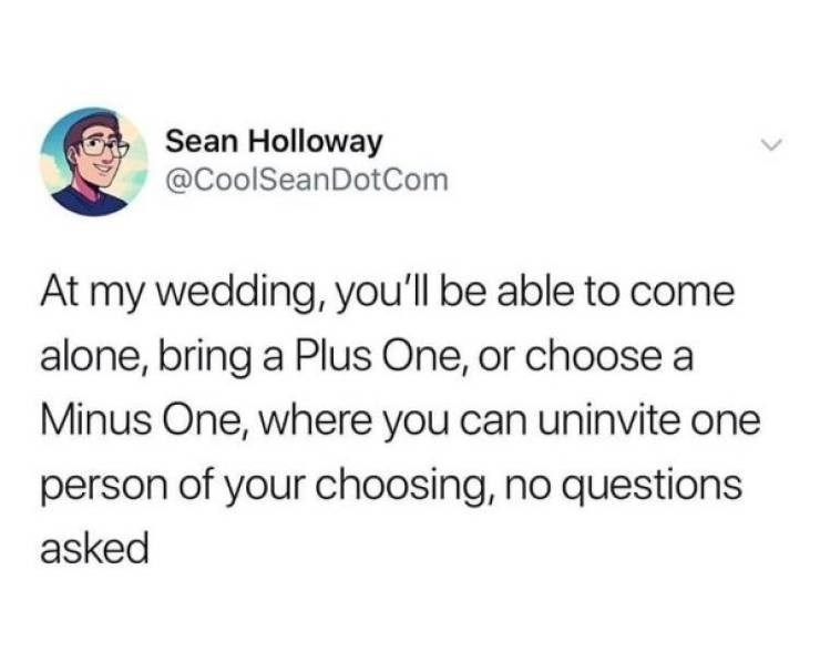 twitter post At my wedding, you'll be able to come alone, bring a Plus One, or choose a Minus One, where you can uninvite one person of your choosing, no questions asked