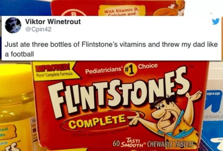 twitter post Just ate three bottles of Flintstone's vitamins and threw my dad like a football