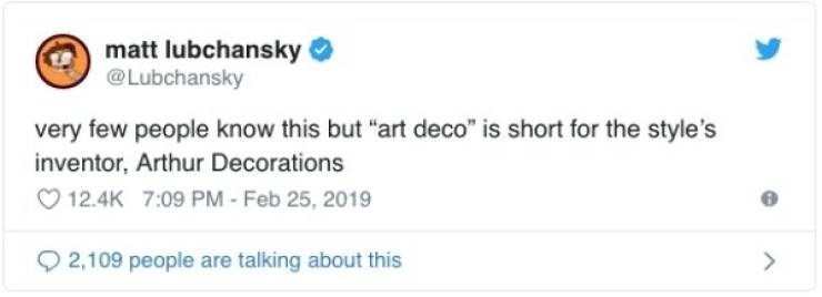 """twitter post very few people know this but """"art deco"""" is short for the style's inventor, Arthur Decorations"""