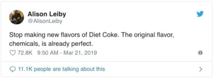 twitter post Stop making new flavors of Diet Coke. The original flavor, chemicals, is already perfect
