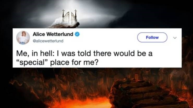 """twitter post Me, in hell: I was told there would be """"special"""" place for me?"""