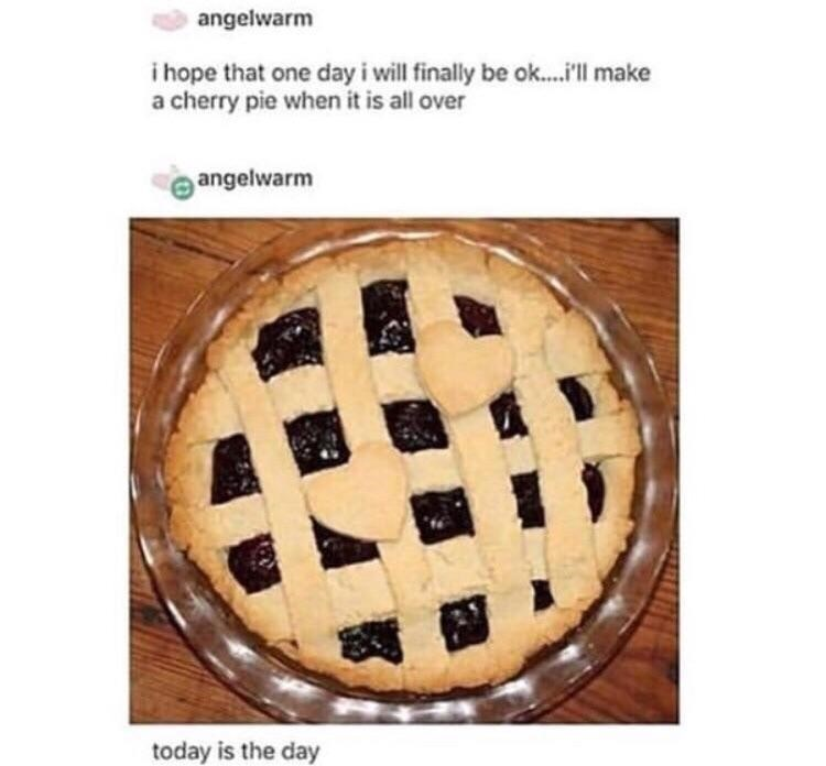 Food - angelwarm i hope that one day i will finally be ok....ll make a cherry pie when it is all over angelwarm today is the day