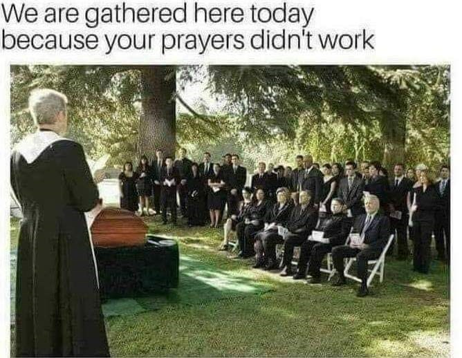 meme - Event - We are gathered here today because your prayers didn't work