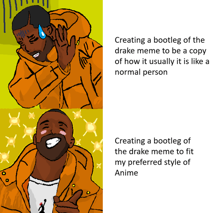Cartoon - Creating a bootleg of the drake meme to be a copy of how it usually it is like a normal person Creating a bootleg of the drake meme to fit my preferred style of Anime