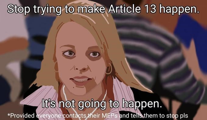 """Bootleg version of Regina George meme with caption that reads, """"Stop trying to make Article 13 happen. It's not going to happen"""""""