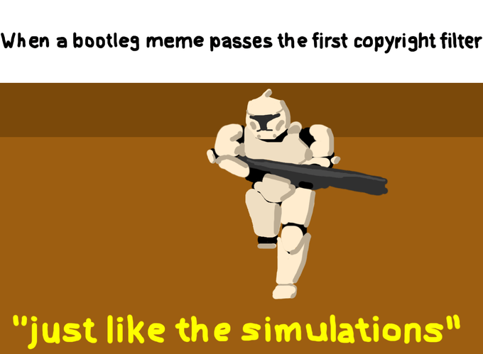"""Text - When a bootleg meme passes the first copyright filter """"just like the simulations"""""""