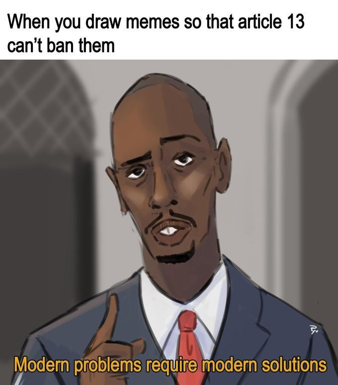 Cartoon - When you draw memes so that article 13 can't ban them Modern problems require modern solutions