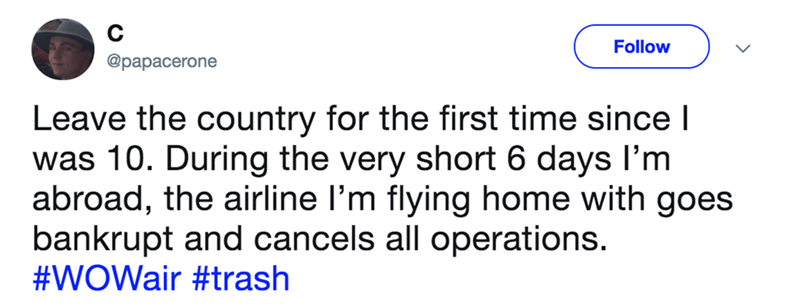 A tweet about someone leaving the country for the first time, and in that 6 days having Wow Airlines shut down and go bankrupt.
