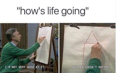 """Design - """"how's life going"""" I'M NOT VERY GOOD AT IT BUT IT DOESN'T MATTER."""