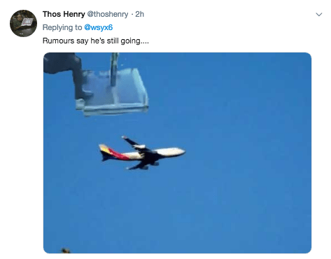 Airplane - Thos Henry@thoshenry 2 Replying to @wsyx6 Rumours say he's still going....