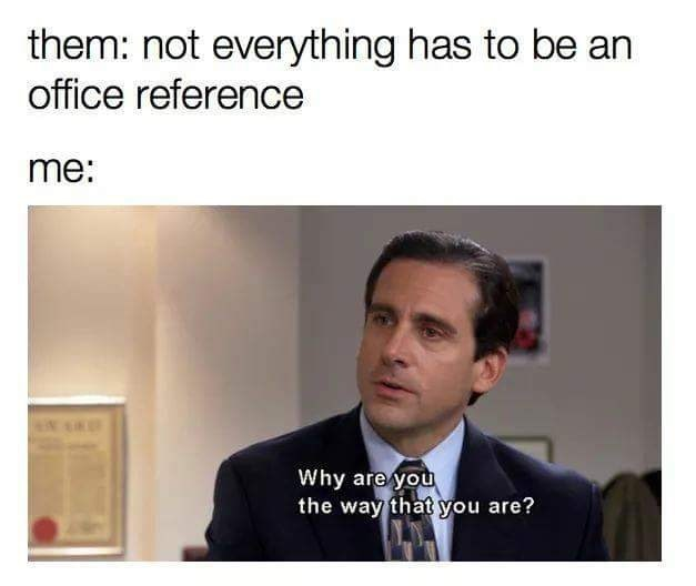 michael why are you the way you are the office memes