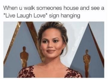 "Hair - When u walk someones house and see a ""Live Laugh Love"" sign hanging"
