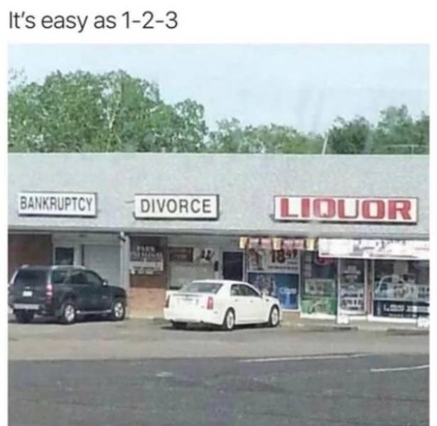 meme - Vehicle - It's easy as 1-2-3 BANKRUPTCY LIQUOR DIVORCE 18 9