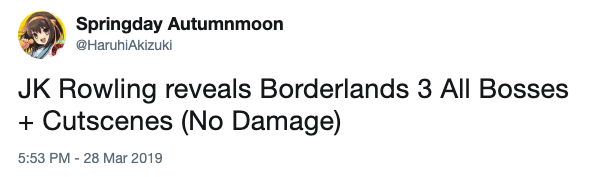 Text - Springday Autumnmoon @HaruhiAkizuki JK Rowling reveals Borderlands 3 All Bosses Cutscenes (No Damage) 5:53 PM -28 Mar 2019