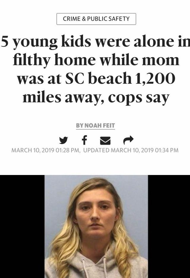 Text - CRIME & PUBLIC SAFETY 5 young kids were alone in filthy home while mom was at SC beach 1,200 miles away, cops say BYΝΟAΗ FEIT f MARCH 10, 2019 01:28 PM, UPDATED MARCH 10, 2019 01:34 PM