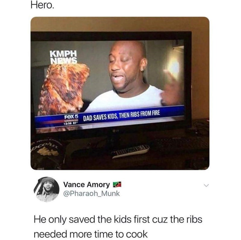 Media - Hero. KMPH NEWS DAD SAVES KIDS, THEN RIBS FROM FIRE FOX6 1256 87 AWA Vance Amory @Pharaoh_Munk He only saved the kids first cuz the ribs needed more time to cook
